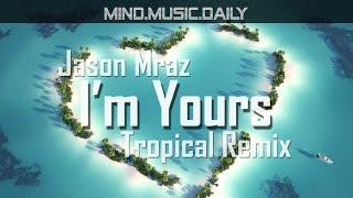 Jason Mraz - I'm Yours (tropical House kiwik Remix with lyrics) - mind.music.daily -