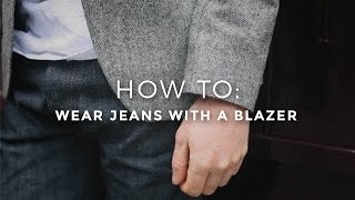 How To Wear Jeans with a Blazer