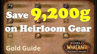 Save 9,200 Gold on Heirloom Gear upgrades - 6.1 Gold Guide WoD