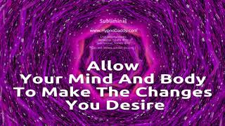 Allow your mind and body to make the changes you desire - Subliminal thumbnail