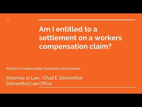 Am I entitled to a settlement on a workers compensation claim?