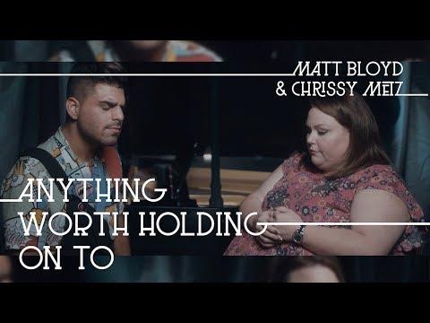 Anything Worth Holding On To (Matt Bloyd and Chrissy Metz)