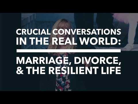 Crucial Conversations in the Real World: Marriage, Divorce, and the Resilient Life