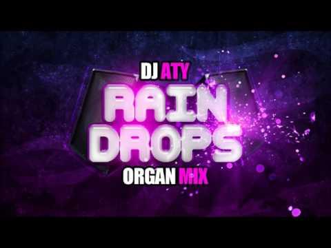 DJ ATY RAINDROPS (ORGAN REMIX)