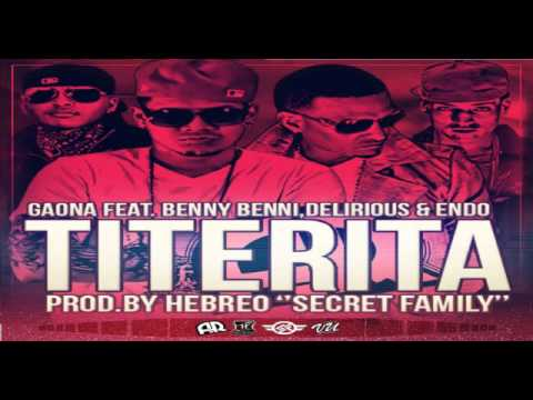 Delirious Ft. Endo, Benny Benni Y Gaona - Titerita (Prod.By Hebreo) (Secret Family)
