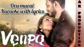 VENPA - Oru Murai Song Karaoke With Lyrics (AK PRODUCTION |Sudhanesh, Sri Vithya, Varmman Elangkovan