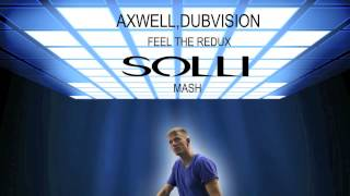 Axwell, Dubvision - Feel The Redux (SOLLI Mash) A NIGHT TO REMEMBER - SWEET HARMONY