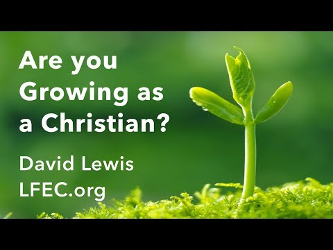 Are you growing as a Christian? • David Lewis • LFEC.org