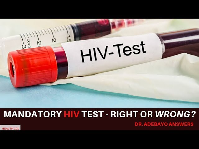 Mandatory HIV Test - Right or Wrong? Dr. Adebayo Answers - #Health101