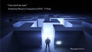 """"""" Una cárcel sin rejas""""    Trastornos Obsesivo Compulsivos (TOC)  1ª Parte"""