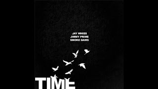 Jay Whiss Ft. Jimmy Prime x Smoke Dawg - Time Flies (Prod. Amir Jamm & Money Montage)