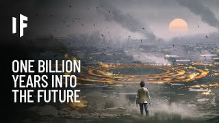 What If You Traveled One Billion Years Into the Future?