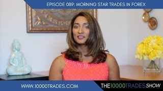 Episode 89: Morning Star Trades in Forex