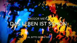 Das Leben ist schön - Gregor Meyle - Ja bitte! Genau so!