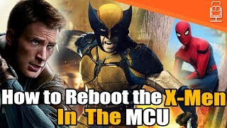 HOW To Reboot The X-Men in the MCU