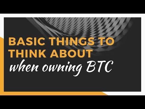 Basic Things to think about when owning BTC