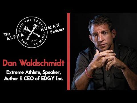 Dan Waldschmidt - A Turnaround Specialist Living on the EDGE: The Alpha Human Podcast