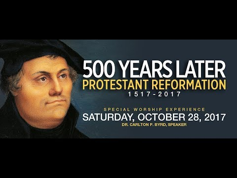 500 Years Later Protestant Reformation | Worship Experience Oct. 28, 2017 | Speaker Dr. Carlton Byrd