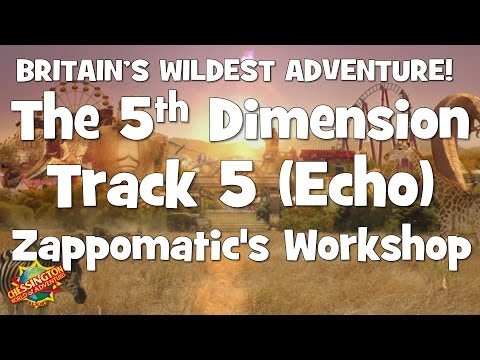 Chessington WoA - The 5th Dimension Track 5 (Zappomatic's Workshop) Echo