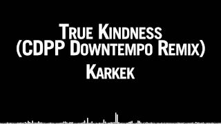 Karlek - True Kindness (CDPP Downtempo Remix)