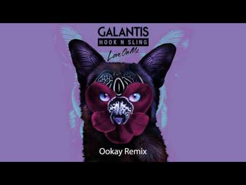 Galantis & Hook N Sling - Love On Me (Ookay Remix)