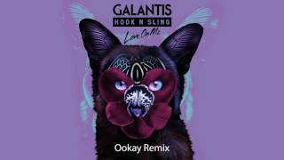Galantis & Hook N Sling - Love On Me (Ookay Remix)