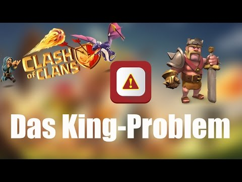 DAS KING-PROBLEM: Wie kann man es beheben? ✭ Clash of Clans [deutsch / german]