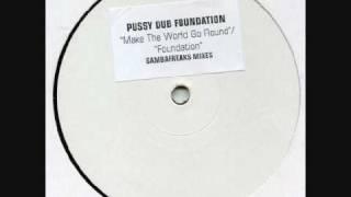 PUSSY DUB FOUNDATION MAKE THE WORLD GO ROUND SANDY B Vs FEDO GAMBARELLI 2002 ENERGY PROD