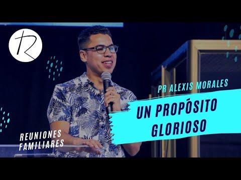 Un Propósito Glorioso   Pr. Alexis Morales