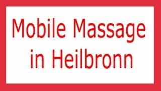 Mobile Massage Heilbronn Video und Mobile Massage Heilbronn Angebot