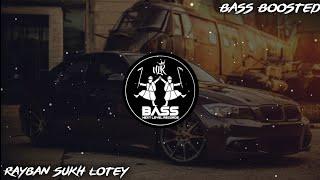 Rayban (BASS BOOSTED) Sukh_Lotey | New Punjabi Bass Boosted Songs 2021