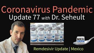 Coronavirus Pandemic Update 77: Remdesivir Update; COVID-19 in Mexico