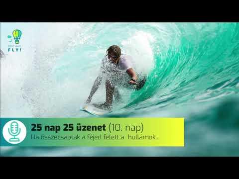 25 nap 25 üzenet (10. nap) — Ha összecsapnak fejed felett a hullámok... from YouTube · Duration:  19 minutes 24 seconds
