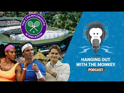Hanging out with the Monkey - Episode 26 - Wimbledon Special and more