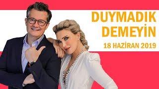 Duymadık Demeyin - 18 Haziran 2019 - Seren Serengil - Cengiz Semercioğlu