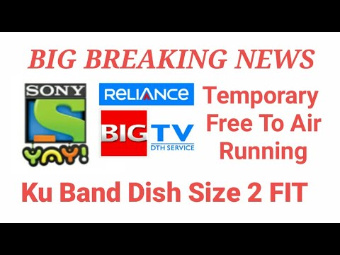 BIG BREAKING NEWS BIGTV DTH Sony Yay Temporary Free To Air Running  2018