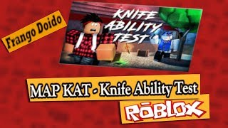 MAP KAT - ROBLOX - Knife Ability Test - Franguinho & Adrian