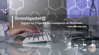 Investigador@ | Registra tus Proyectos de Investigación en Blockchain | www.Solvaip.com