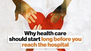 Why health care should start long before you reach the hospital | Michael Dowling