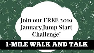 1 Mile Walk and Talk: Join our FREE 2019 January Jump Start Challenge!
