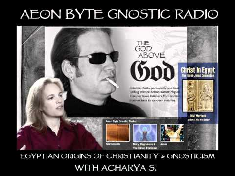 The Egyptian Origins of Christianity & Gnosticism: Aeon Byte Gnostic Radio