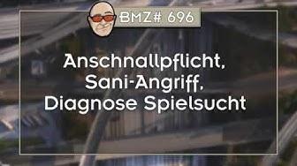 BMZ# 696: Anschnallpflicht, Sani-Angriff, Diagnose Spielsucht