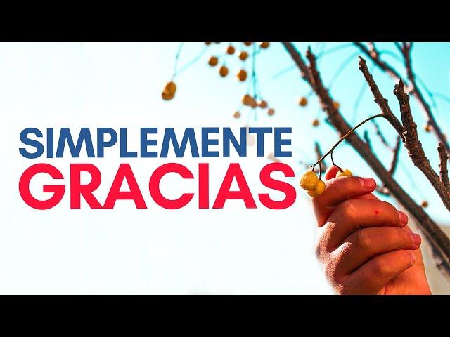 🤗 SIMPLEMENTE GRACIAS | EL PODER DE LA GRATITUD | AGRADECER