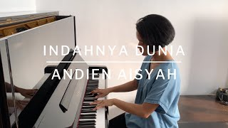 INDAHNYA DUNIA - ANDIEN AISYAH (ACOUSTIC PIANO COVER BY ANDIN KINANTHI)