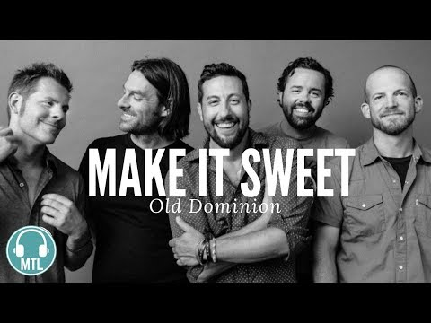 Old Dominion - Make It Sweet (lyrics)