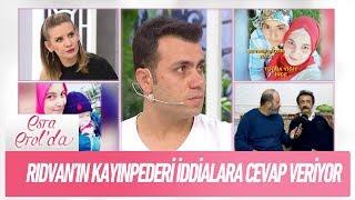 rıdvan ın kayınpederi iddialara cevap veriyor esra erol da 27 aralık 2018