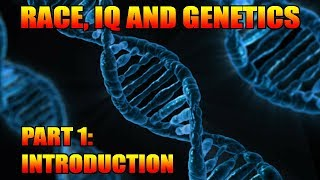 Race, IQ and Genetics - Part 1: Introduction