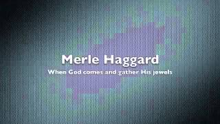Merle Haggard - When God comes and gather His jewels