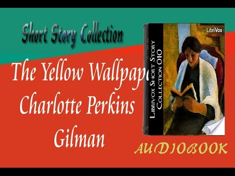 The Yellow Wallpaper Charlotte Perkins Gilman Audiobook Short Story