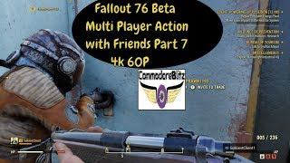 Fallout 76 Beta Multi Player Action with Friends Part 7 4k 60P